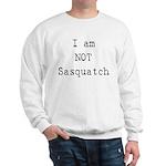 I'm Not Sasquatch Big Foot Sweatshirt
