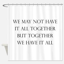 Have It All Together Shower Curtain