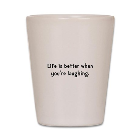 Life Better Laugh Shot Glass