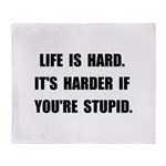 Life Stupid Throw Blanket