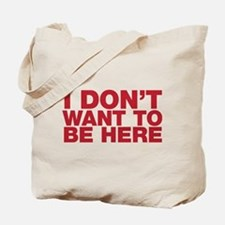 I Don't Want to Be Here Tote Bag