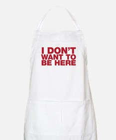 I Don't Want to Be Here Apron
