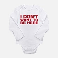 I Don't Want to Be Here Long Sleeve Infant Bodysui