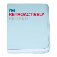 I'm Retroactively Retired baby blanket