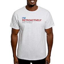 I'm Retroactively Retired T-Shirt
