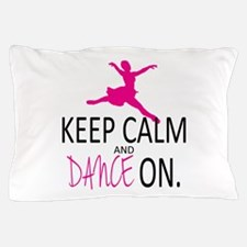 Keep Calm and Dance On Pillow Case