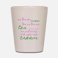 We like Our Men Like We Like Our Tea... Shot Glass