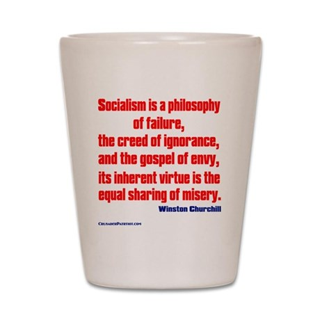 Socialism is a Philosophy of Failure Shot Glass