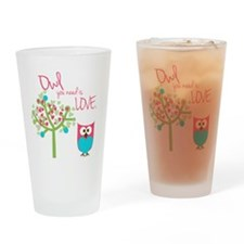Owl You Need is Love Drinking Glass