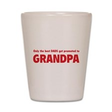 Only the best dads get promoted to grandpa Shot Gl