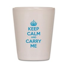 Keep calm and carry me Shot Glass