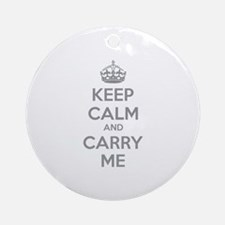 Keep calm and carry me Ornament (Round)