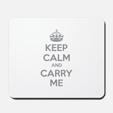 Keep calm and carry me Mousepad