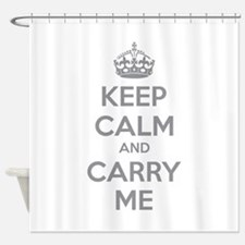 Keep calm and carry me Shower Curtain