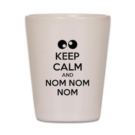 Keep calm and nom nom nom Shot Glass