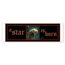 A Star Is Born in Space Bumper Sticker