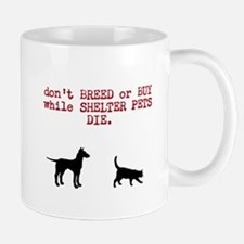 don't BREED or BUY while SHELTER PETS DIE. Mug