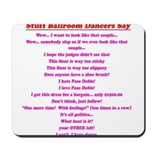 Stuff Ballroom Dancers Say Mousepad