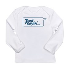 Just Sayin Texty Bubble Long Sleeve T-Shirt