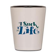I Suck At Life Shot Glass