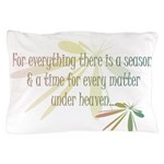 For everything there is a season Pillow Case