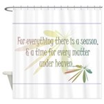 For everything there is a season Shower Curtain