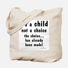 Child not a Choice Tote Bag