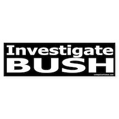 Investigate Bush Bumper Bumper Sticker