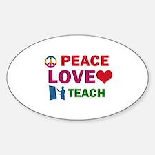 Peace Love Teach Designs Sticker (Oval)