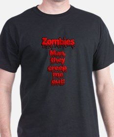 Zombies, Man they creep Me out! T-Shirt