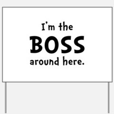 Im The Boss Yard Sign