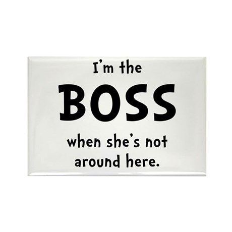 Im The Boss Shes Not Around Rectangle Magnet (100