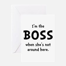 Im The Boss Shes Not Around Greeting Card
