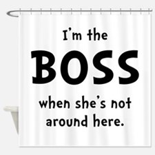 Im The Boss Shes Not Around Shower Curtain