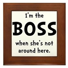 Im The Boss Shes Not Around Framed Tile