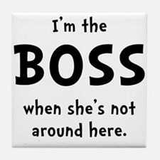 Im The Boss Shes Not Around Tile Coaster