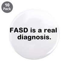 """FASD is a real diagnosis 3.5"""" Button (10 pack)"""