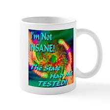 I'm Not Insane! The State Had Me Tested! Mug