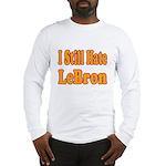 I Still Hate LeBron Long Sleeve T-Shirt