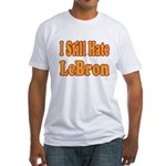 I Still Hate LeBron Fitted T-Shirt
