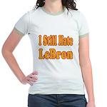 I Still Hate LeBron Jr. Ringer T-Shirt