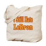 I Still Hate LeBron Tote Bag
