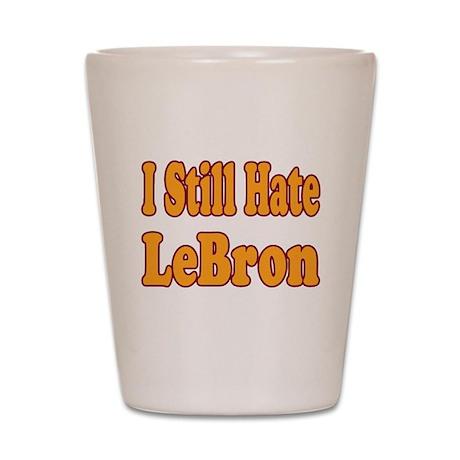 I Still Hate LeBron Shot Glass