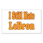 I Still Hate LeBron Sticker (Rectangle)