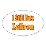 I Still Hate LeBron Sticker (Oval 50 pk)