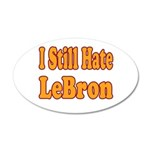 I Still Hate LeBron 20x12 Oval Wall Decal