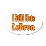 I Still Hate LeBron 35x21 Oval Wall Decal