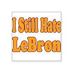 I Still Hate LeBron Square Sticker 3