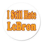 I Still Hate LeBron Round Car Magnet