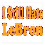 I Still Hate LeBron Square Car Magnet 3